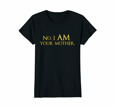 No. I AM your mother Mother's Day t-shirt